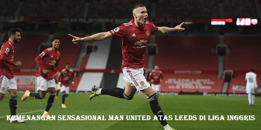Kemenangan Sensasional Man United Atas Leeds Di Liga Inggris
