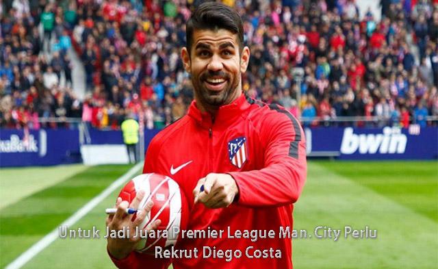 Untuk Jadi Juara Premier League Man. City Perlu Rekrut Diego Costa